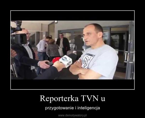 Reporterka TVN u – przygotowanie i inteligencja