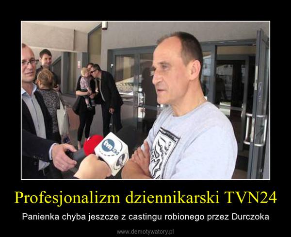Profesjonalizm dziennikarski TVN24 – Panienka chyba jeszcze z castingu robionego przez Durczoka