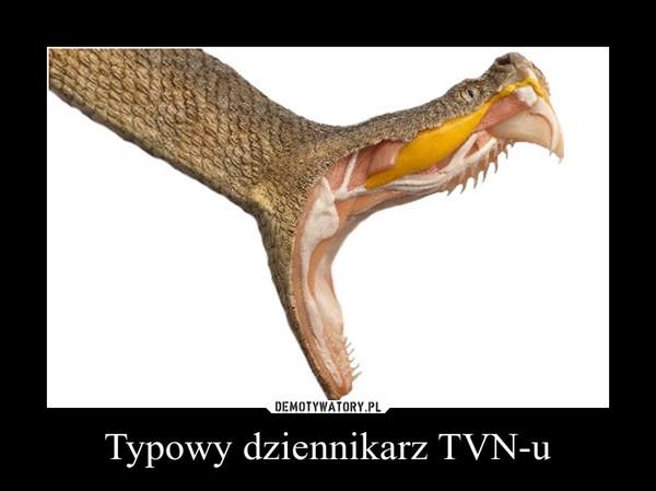 Typowy dziennikarz TVN-u –