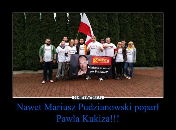 Nawet Mariusz Pudzianowski poparł Pawła Kukiza!!! –