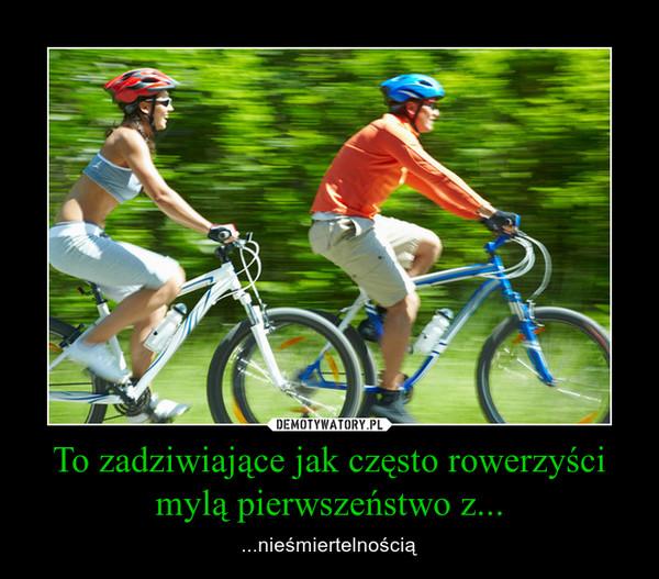 To zadziwiające jak często rowerzyści mylą pierwszeństwo z... – ...nieśmiertelnością