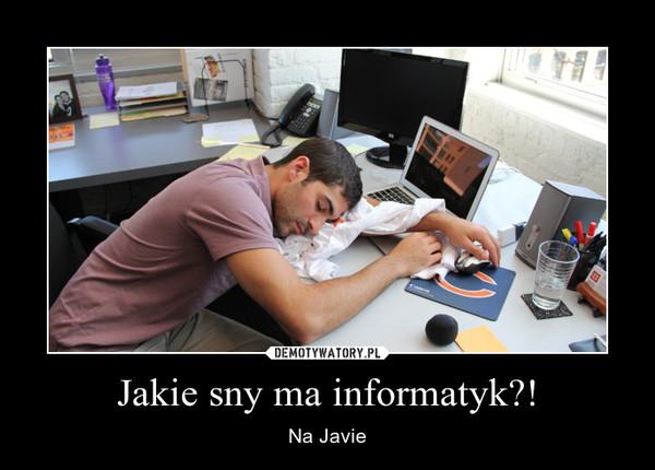 Jakie sny ma informatyk?! – Na Javie