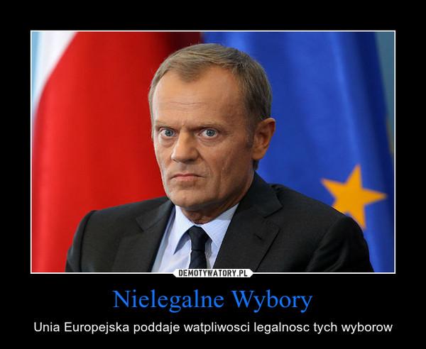 Nielegalne Wybory – Unia Europejska poddaje watpliwosci legalnosc tych wyborow