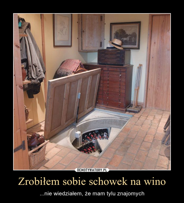 Zrobiłem sobie schowek na wino – ...nie wiedziałem, że mam tylu znajomych