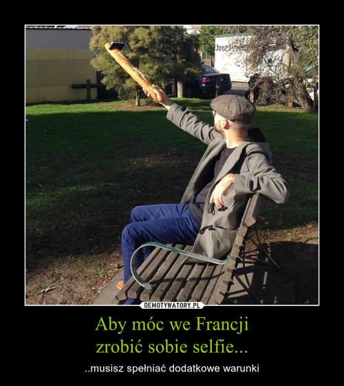 Aby móc we Francji zrobić sobie selfie...