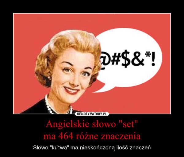 """Angielskie słowo """"set""""ma 464 różne znaczenia – Słowo """"ku*wa"""" ma nieskończoną ilość znaczeń"""