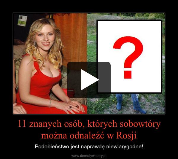 11 znanych osób, których sobowtóry można odnaleźć w Rosji – Podobieństwo jest naprawdę niewiarygodne!