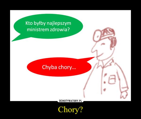Chory? –
