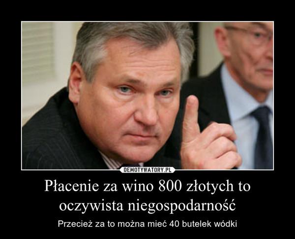 Płacenie za wino 800 złotych to oczywista niegospodarność – Przecież za to można mieć 40 butelek wódki