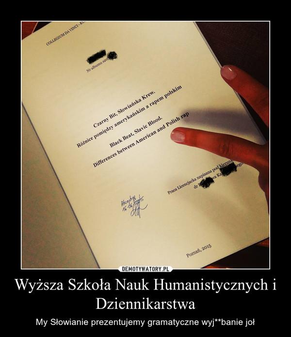 Wyższa Szkoła Nauk Humanistycznych i Dziennikarstwa – My Słowianie prezentujemy gramatyczne wyj**banie joł