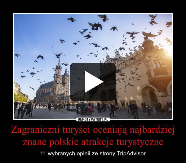 Zagraniczni turyści oceniają najbardziej znane polskie atrakcje turystyczne – 11 wybranych opinii ze strony TripAdvisor