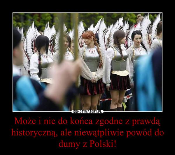 Może i nie do końca zgodne z prawdą historyczną, ale niewątpliwie powód do dumy z Polski! –