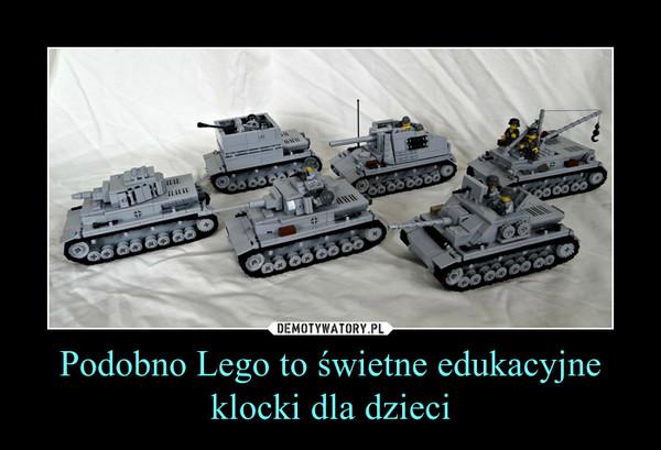 Podobno Lego to świetne edukacyjne klocki dla dzieci –