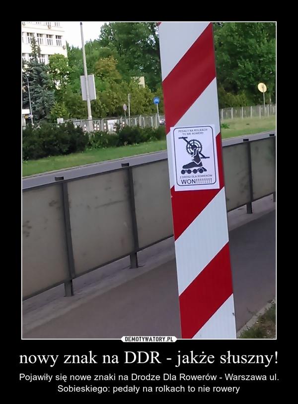 nowy znak na DDR - jakże słuszny! – Pojawiły się nowe znaki na Drodze Dla Rowerów - Warszawa ul. Sobieskiego: pedały na rolkach to nie rowery