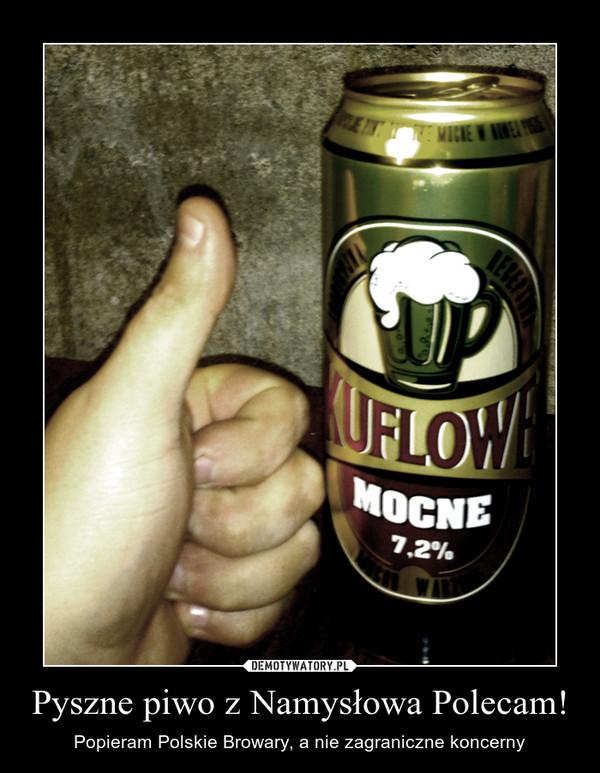 Pyszne piwo z Namysłowa Polecam! – Popieram Polskie Browary, a nie zagraniczne koncerny