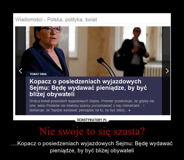 Nie swoje to się szasta? – ....Kopacz o posiedzeniach wyjazdowych Sejmu: Będę wydawać pieniądze, by być bliżej obywateli