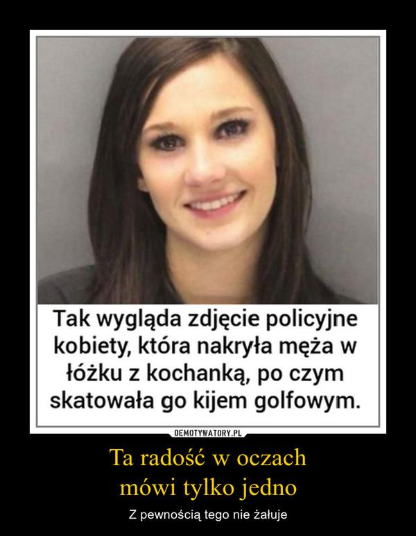 Ta radość w oczachmówi tylko jedno – Z pewnością tego nie żałuje Tak wygląda zdjęcie policyjne kobiety, która nakryła męża w łóżku z kochanką, po czym skatowała ją kijem golfowym.