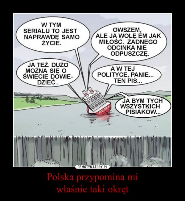 Polska przypomina miwłaśnie taki okręt –