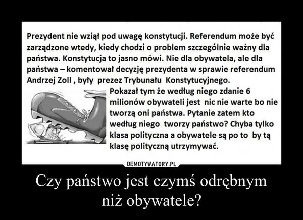 Czy państwo jest czymś odrębnymniż obywatele? –