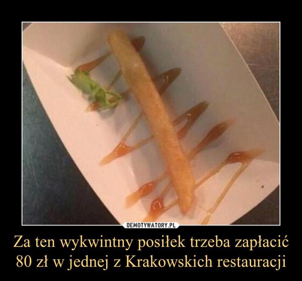 Za ten wykwintny posiłek trzeba zapłacić 80 zł w jednej z Krakowskich restauracji –