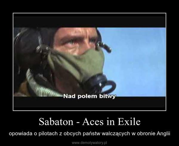 Sabaton - Aces in Exile – opowiada o pilotach z obcych państw walczących w obronie Anglii
