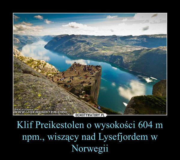 Klif Preikestolen o wysokości 604 m npm., wiszący nad Lysefjordem w Norwegii –