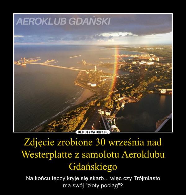 """Zdjęcie zrobione 30 września nad Westerplatte z samolotu Aeroklubu Gdańskiego – Na końcu tęczy kryje się skarb... więc czy Trójmiastoma swój """"złoty pociąg""""?"""