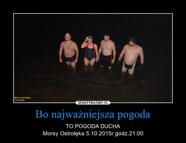 Bo najważniejsza pogoda – TO POGODA DUCHAMorsy Ostrołęka 5.10.2015r godz.21:00