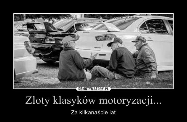 Zloty klasyków motoryzacji... – Za kilkanaście lat