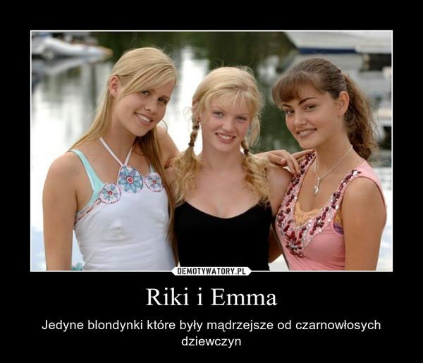 Riki i Emma – Jedyne blondynki które były mądrzejsze od czarnowłosych dziewczyn