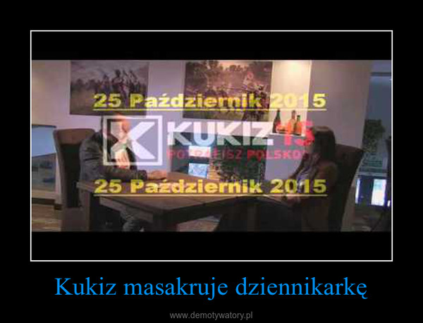 Kukiz masakruje dziennikarkę –