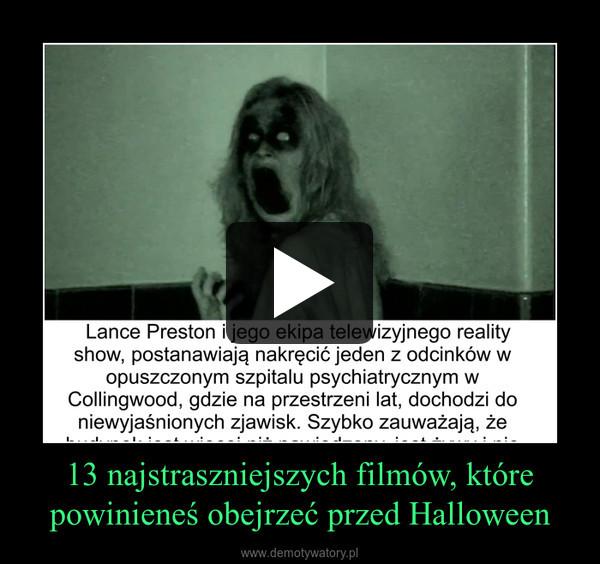 13 najstraszniejszych filmów, które powinieneś obejrzeć przed Halloween –
