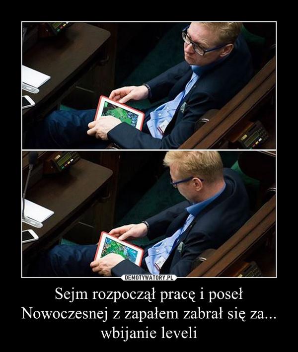 Sejm rozpoczął pracę i poseł Nowoczesnej z zapałem zabrał się za... wbijanie leveli –