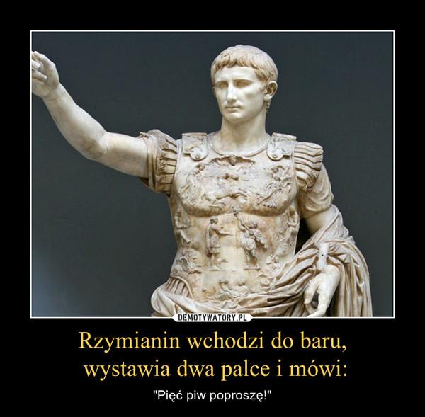 """Rzymianin wchodzi do baru, wystawia dwa palce i mówi: – """"Pięć piw poproszę!"""""""