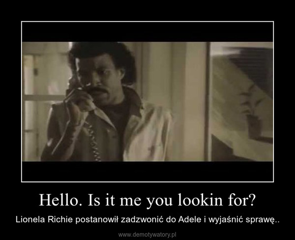 Hello. Is it me you lookin for? – Lionela Richie postanowił zadzwonić do Adele i wyjaśnić sprawę..