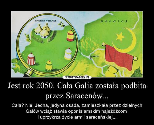 Jest rok 2050. Cała Galia została podbita przez Saracenów...