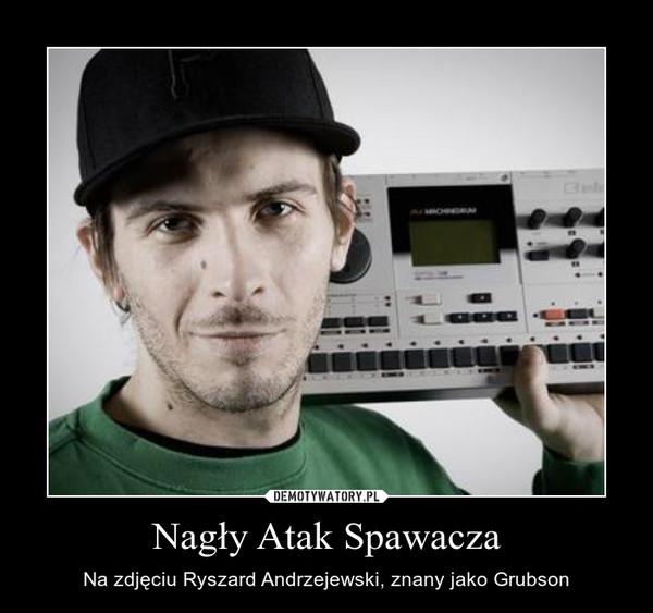 Nagły Atak Spawacza – Na zdjęciu Ryszard Andrzejewski, znany jako Grubson