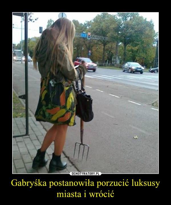 Gabryśka postanowiła porzucić luksusy miasta i wrócić –