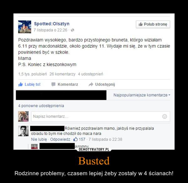 Busted – Rodzinne problemy, czasem lepiej żeby zostały w 4 ścianach!