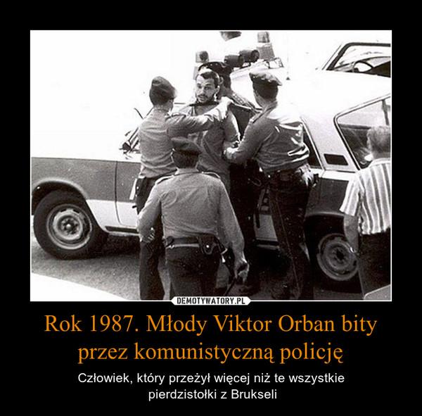 Rok 1987. Młody Viktor Orban bity przez komunistyczną policję – Człowiek, który przeżył więcej niż te wszystkie pierdzistołki z Brukseli