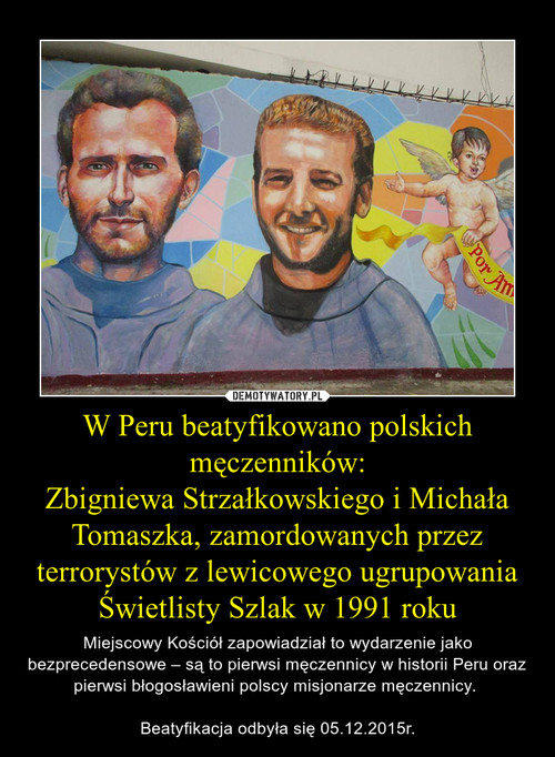 W Peru beatyfikowano polskich męczenników: Zbigniewa Strzałkowskiego i Michała Tomaszka, zamordowanych przez terrorystów z lewicowego ugrupowania Świetlisty Szlak w 1991 roku