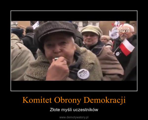 Komitet Obrony Demokracji – Złote myśli uczestników