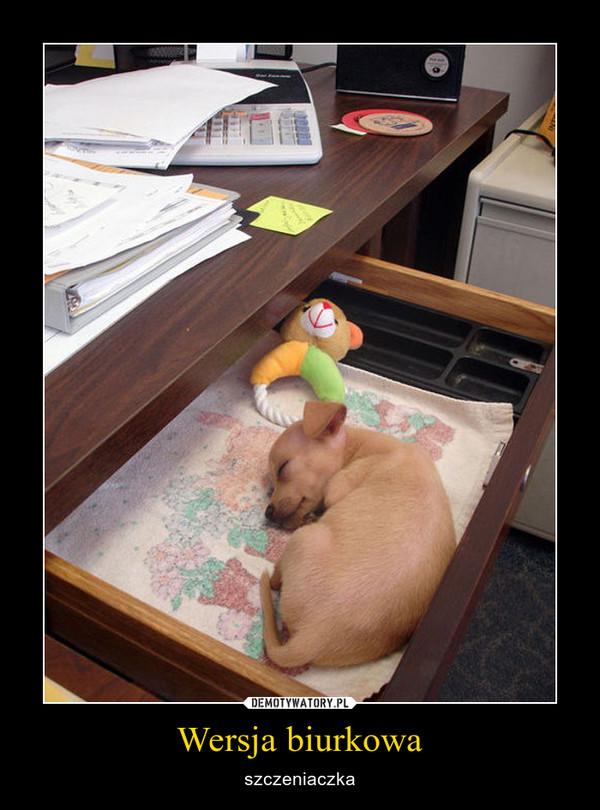 Wersja biurkowa – szczeniaczka