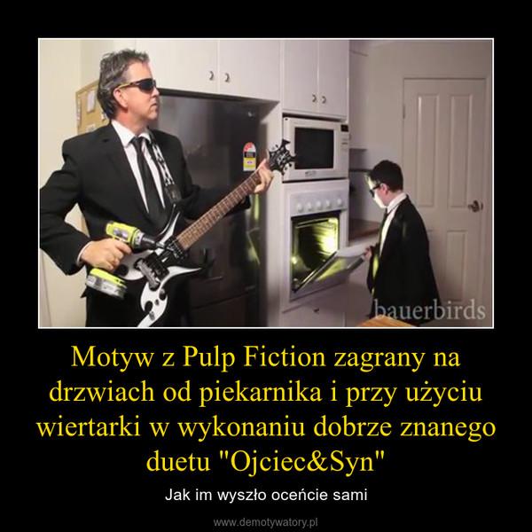 """Motyw z Pulp Fiction zagrany na drzwiach od piekarnika i przy użyciu wiertarki w wykonaniu dobrze znanego duetu """"Ojciec&Syn"""" – Jak im wyszło oceńcie sami"""