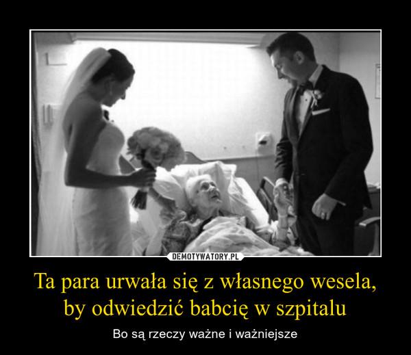 Ta para urwała się z własnego wesela,by odwiedzić babcię w szpitalu – Bo są rzeczy ważne i ważniejsze