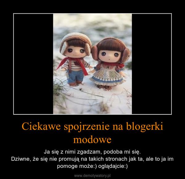 Ciekawe spojrzenie na blogerki modowe – Ja się z nimi zgadzam, podoba mi się.Dziwne, że się nie promują na takich stronach jak ta, ale to ja im pomoge może:) oglądajcie:)