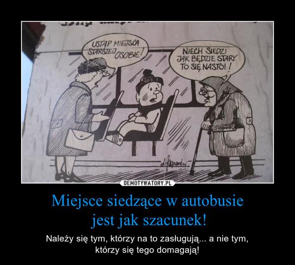 Miejsce siedzące w autobusie jest jak szacunek! – Należy się tym, którzy na to zasługują... a nie tym,którzy się tego domagają!