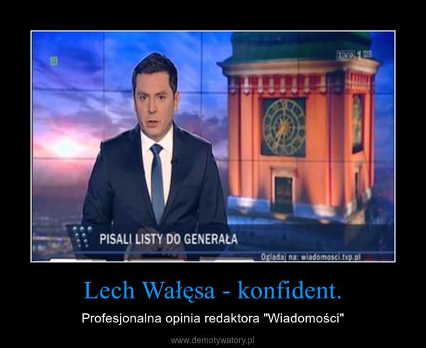 """Lech Wałęsa - konfident. – Profesjonalna opinia redaktora """"Wiadomości"""""""