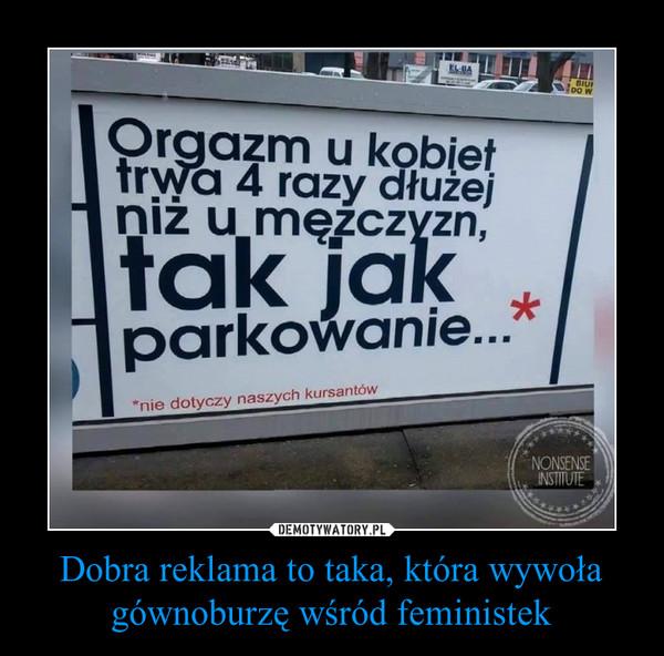 Dobra reklama to taka, która wywoła gównoburzę wśród feministek –