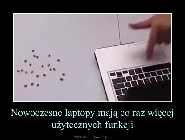 Nowoczesne laptopy mają co raz więcej użytecznych funkcji –